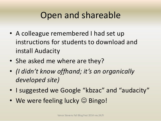 Open and shareable  • A colleague remembered I had set up  instructions for students to download and  install Audacity  • ...
