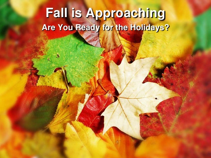 Fall is Approaching<br />Are You Ready for the Holidays?<br />