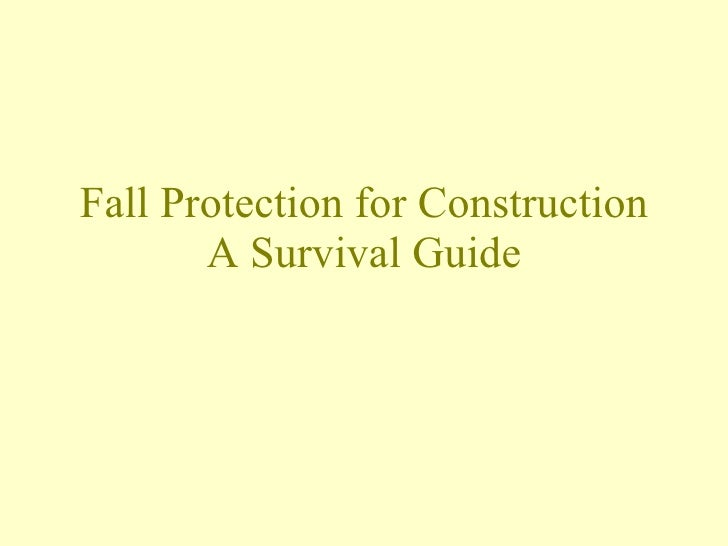Fall Protection for Construction A Survival Guide