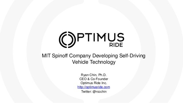 MIT Spinoff Company Developing Self-Driving Vehicle Technology Ryan Chin, Ph.D. CEO & Co-Founder Optimus Ride Inc. http://...