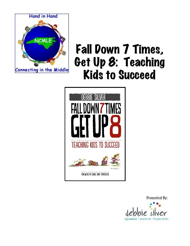 Fall Down 7 Times, Get Up 8: Teaching Kids to Succeed Presented By: