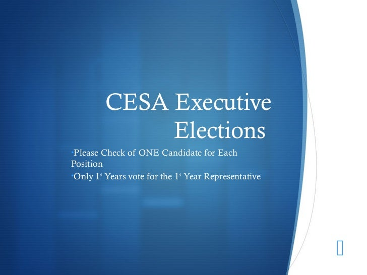 CESA Executive              Elections•Please Check of ONE Candidate for EachPosition•Only 1st Years vote for the 1st Year ...