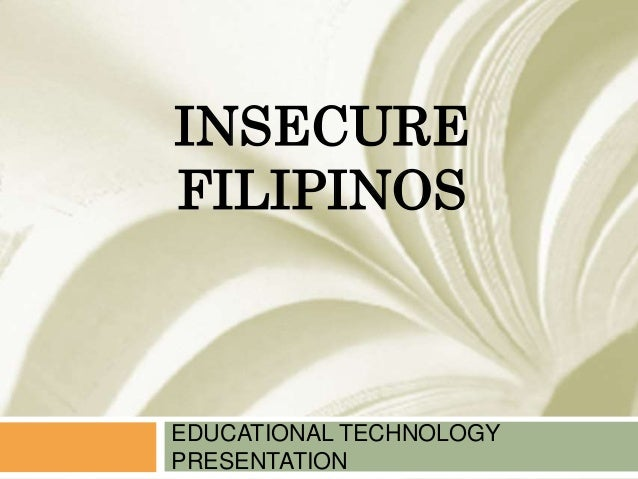 INSECURE FILIPINOS EDUCATIONAL TECHNOLOGY PRESENTATION