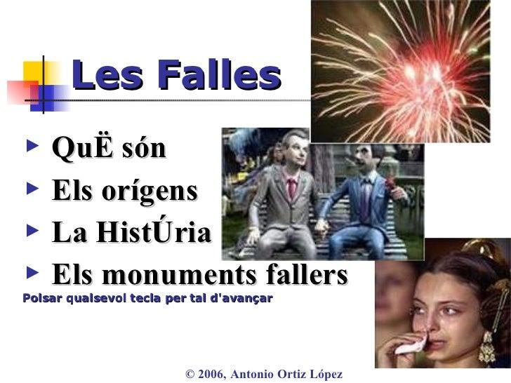 Les Falles ▶   Els orígens ▶   La   Història ▶   Els monuments fallers Polsar qualsevol tecla per tal d'avançar ©  2006, A...