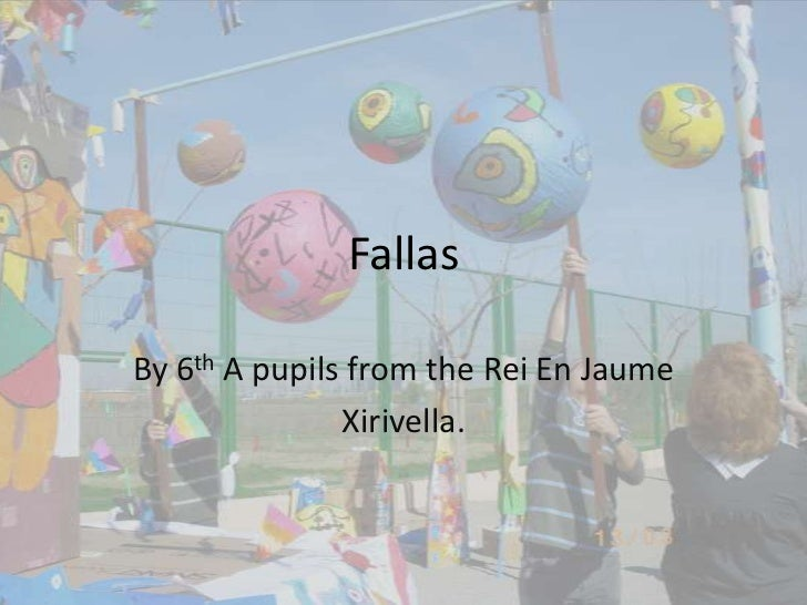Fallas<br />By 6th A pupils from the Rei En Jaume<br />Xirivella.<br />