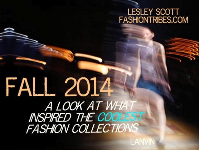 """FALL 2014: The Inspiration Behind the Collections By Lesley Scott, Fashiontribes.com & author of """"The Future of You"""" (2014)"""