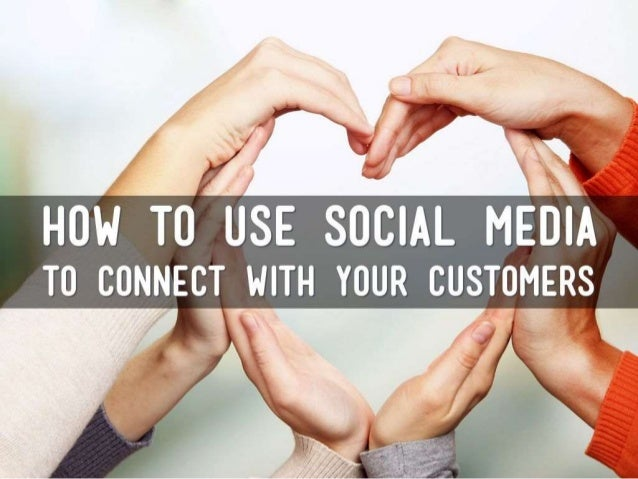 How to Use Social Media to Connect with Your Customers