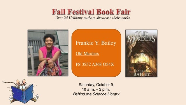 Frankie Y. Bailey Old Murders PS 3552 A368 O54X Over 24 UAlbany authors showcase their works Saturday, October 9 10 a.m. –...