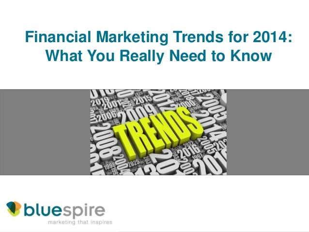 Financial Marketing Trends for 2014: What You Really Need to Know