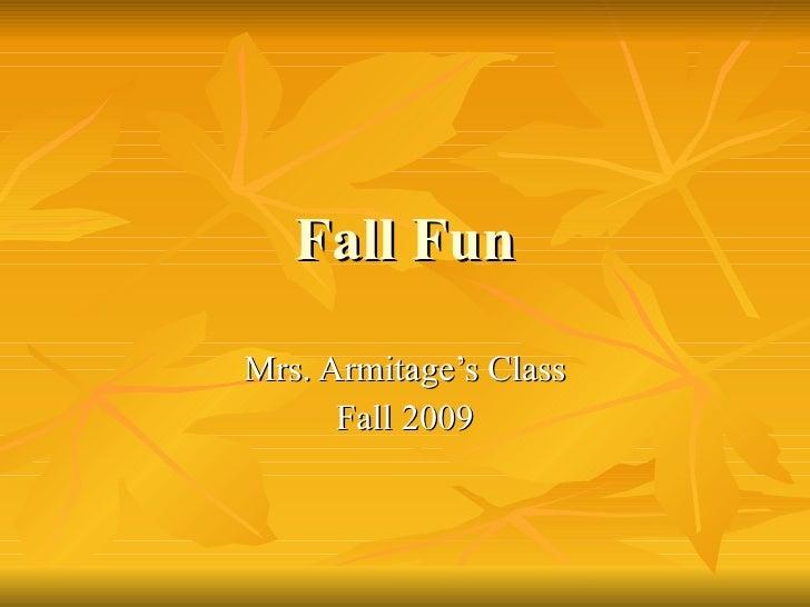 Fall Fun Mrs. Armitage's Class Fall 2009