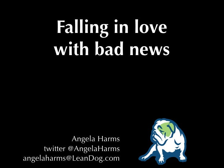 Falling in love        with bad news        (Or: how to become an          information magnet,   instead of being the last...