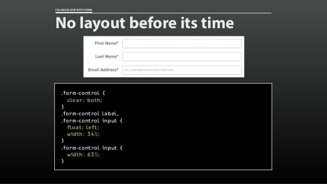 FALLING IN LOVE WITH FORMS No layout before its time .form-control { clear: both; } .form-control label, .form-control inp...