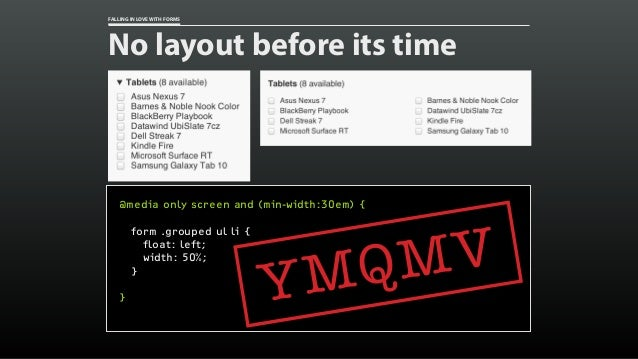 FALLING IN LOVE WITH FORMS No layout before its time @media only screen and (min-width:30em) { form .grouped ul li { float...