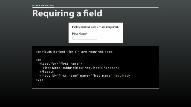 """FALLING IN LOVE WITH FORMS Requiring a field <p>Fields marked with a * are required.</p> <p> <label for=""""first_name""""> Firs..."""
