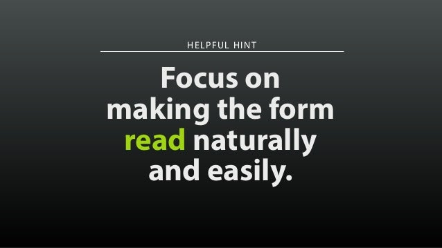 HELPFUL HINT Focus on making the form read naturally and easily.