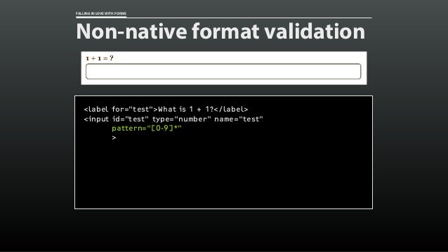 "FALLING IN LOVE WITH FORMS Non-native format validation <label for=""test"">What is 1 + 1?</label> <input id=""test"" type=""nu..."