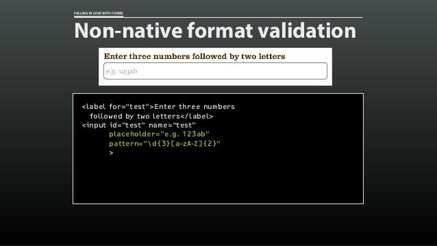 "FALLING IN LOVE WITH FORMS Non-native format validation <label for=""test"">Enter three numbers followed by two letters</lab..."