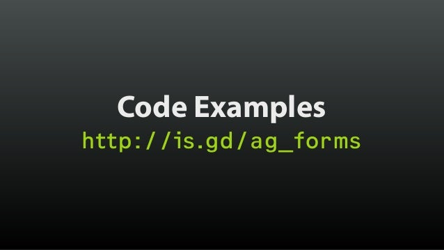 Code Examples http://is.gd/ag_forms