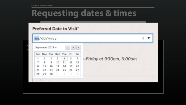 "FALLING IN LOVE WITH FORMS Requesting dates & times <label for=""preferred_dates"">Preferred Date to Visit</label> <input id..."