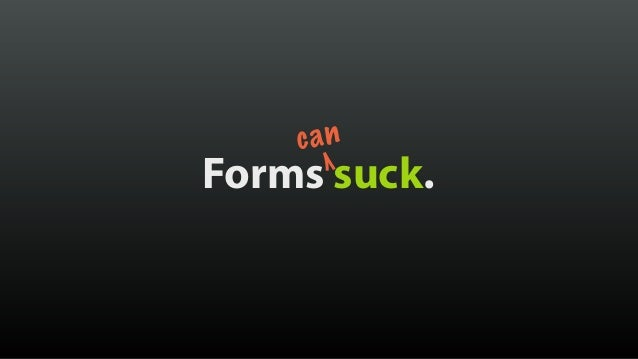 Forms suck. can