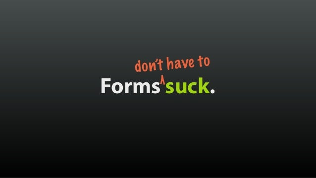 Forms suck. don't have to