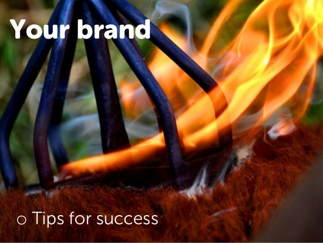 Your brand o Tips for success