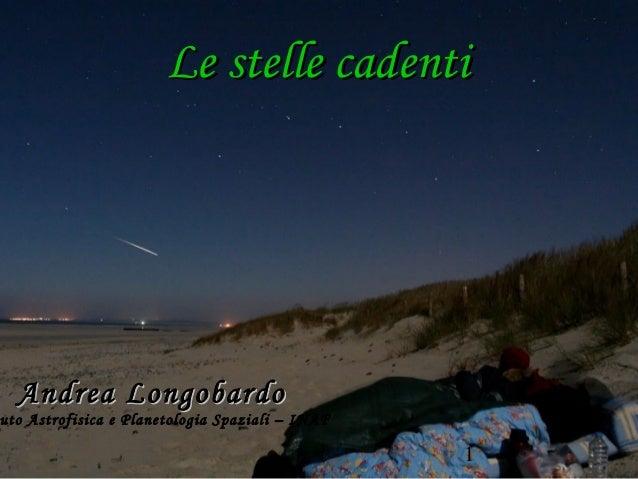 Le stelle cadenti  Andrea Longobardouto Astrofisica e Planetologia Spaziali – INAF                                        ...