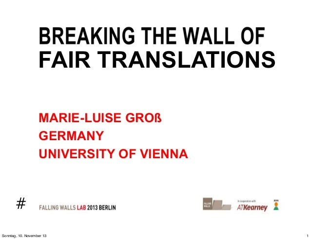 FAIR TRANSLATIONS MARIE-LUISE GROß GERMANY UNIVERSITY OF VIENNA  # Sonntag, 10. November 13  1