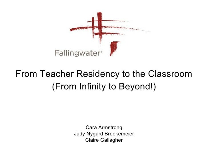 From Teacher Residency to the Classroom (From Infinity to Beyond!) Cara Armstrong Judy Nygard Broekemeier Claire Gallagher