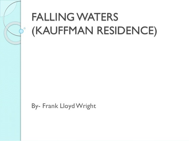 FALLING WATERS (KAUFFMAN RESIDENCE)  By- Frank Lloyd Wright