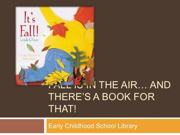 Fall is in the air… and there's a book for that!<br />Early Childhood School Library <br />