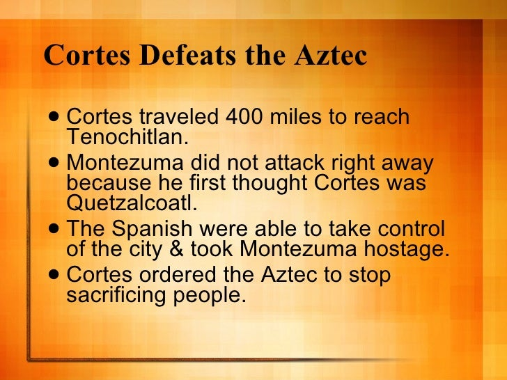 how was cortes able to conquer the aztec empire