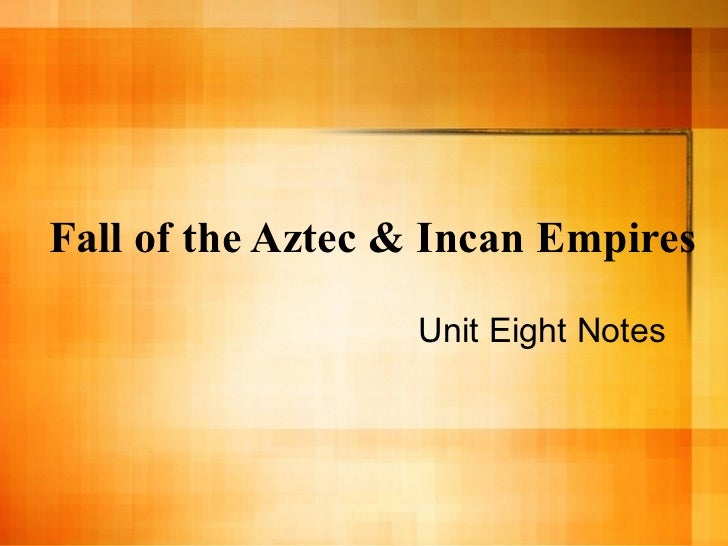 the fall of the aztec and inca empires essays Free aztec empire papers, essays, and research papers  the fall of the aztec  and inca empires - the fall of the aztec and inca empires in this essay i will tell.
