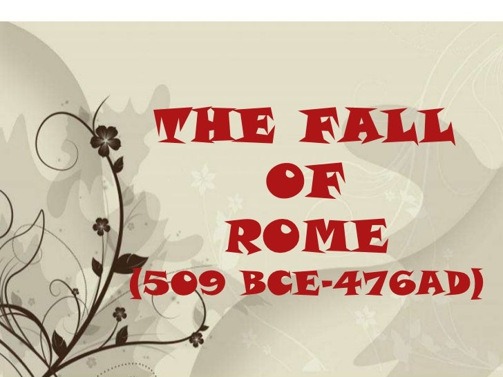 Free Powerpoint Templates THE FALL OF ROME (509 BCE-476AD)
