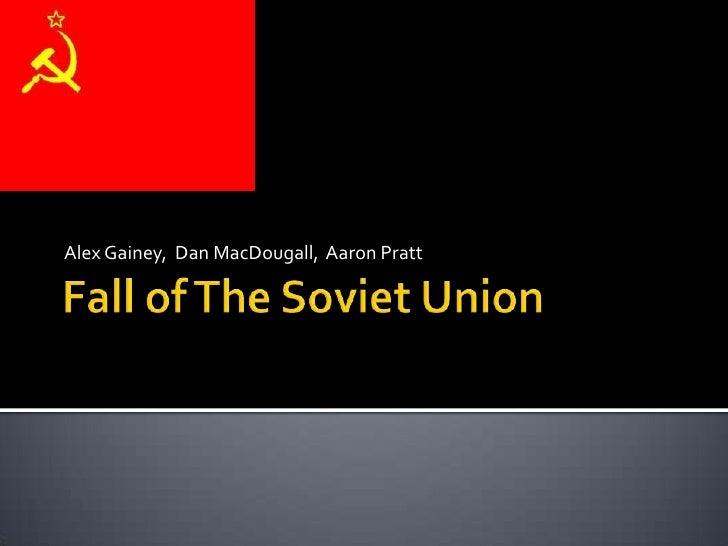 Fall of The Soviet Union<br />Alex Gainey,  Dan MacDougall,  Aaron Pratt<br />