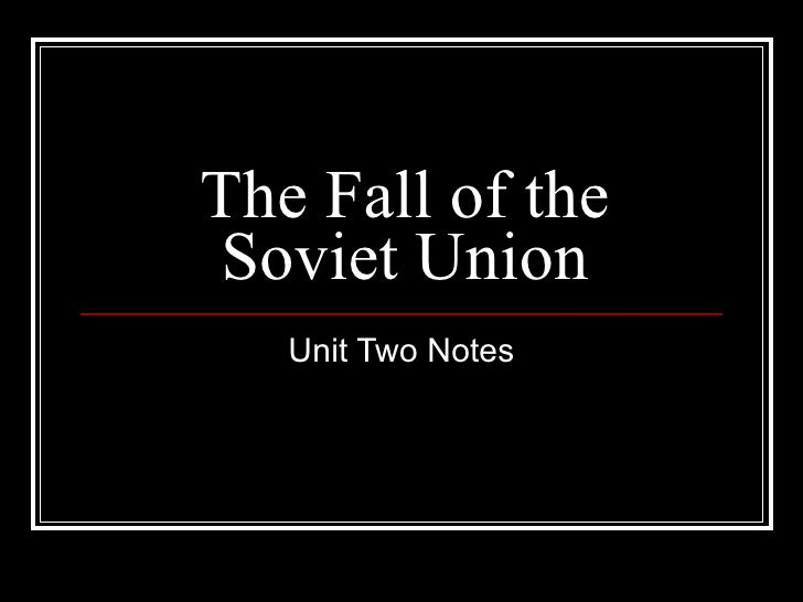 The Fall of the Soviet Union Unit Two Notes