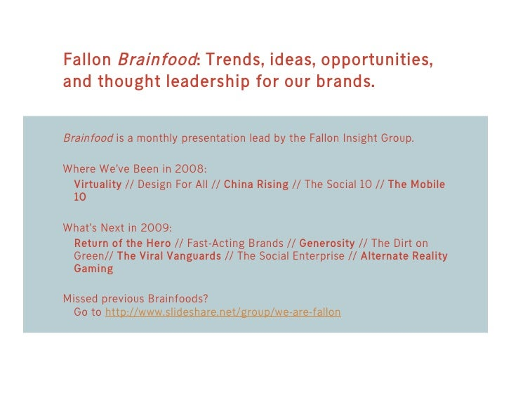 Fallon Brainfood: Trends, ideas, opportunities, and thought leadership for our brands.   Brainfood is a monthly presentati...