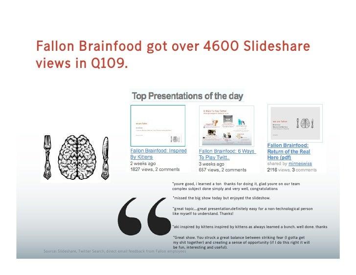 Fallon Brainfood got over 4600 Slideshare views in Q109.                                                                  ...