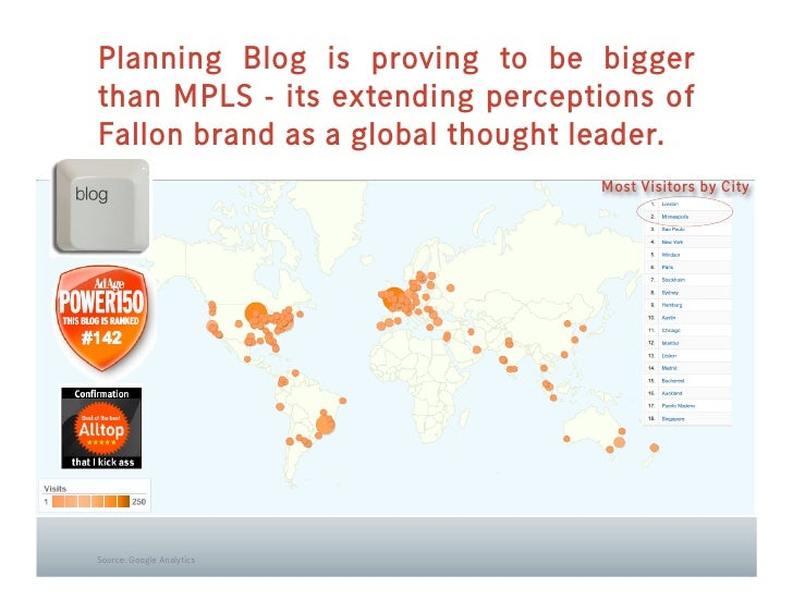 Planning Blog is proving to be bigger than MPLS - its extending perceptions of Fallon brand as a global thought leader.   ...