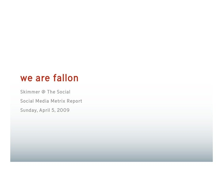 we are fallon Skimmer @ The Social Social Media Metrix Report Sunday, April 5, 2009