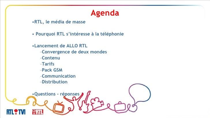 <ul><li>RTL, le média de masse </li></ul><ul><li>Pourquoi RTL s'intéresse à la téléphonie </li></ul><ul><li>Lancement de A...