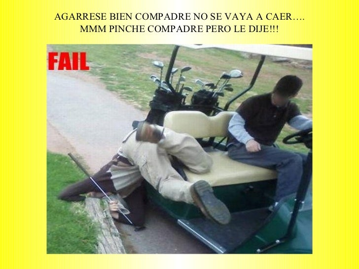 AGARRESE BIEN COMPADRE NO SE VAYA A CAER…. MMM PINCHE COMPADRE PERO LE DIJE!!!