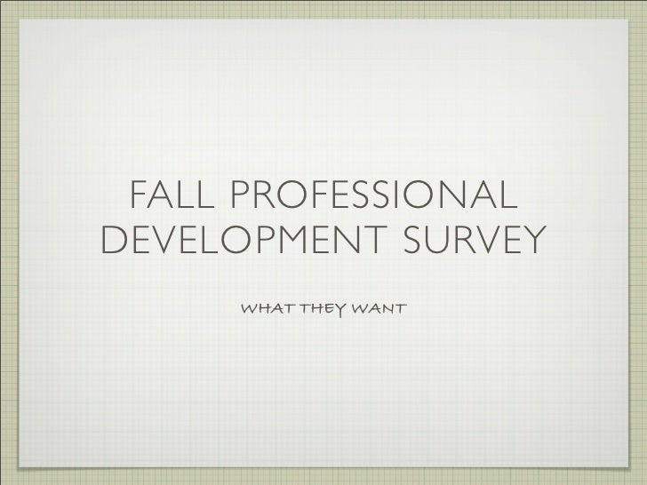 FALL PROFESSIONALDEVELOPMENT SURVEY     WHAT THEY WANT
