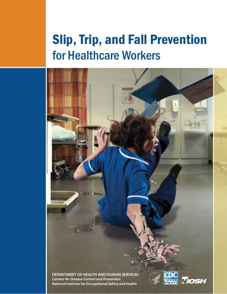Slip, Trip, and Fall Preventionfor Healthcare WorkersDEPARTMENT OF HEALTH AND HUMAN SERVICESCenters for Disease Control an...