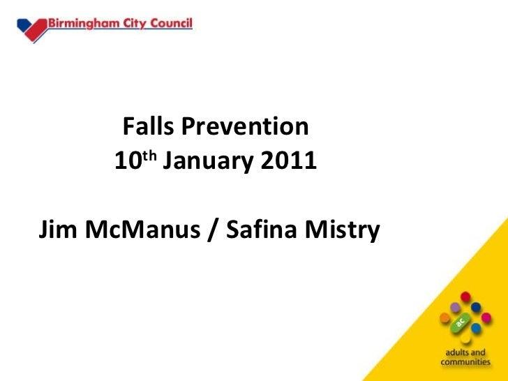 Falls Prevention 10 th  January 2011 Jim McManus / Safina Mistry
