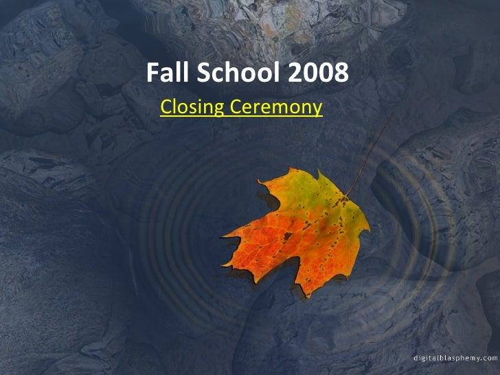 Fall School 2008  Closing Ceremony