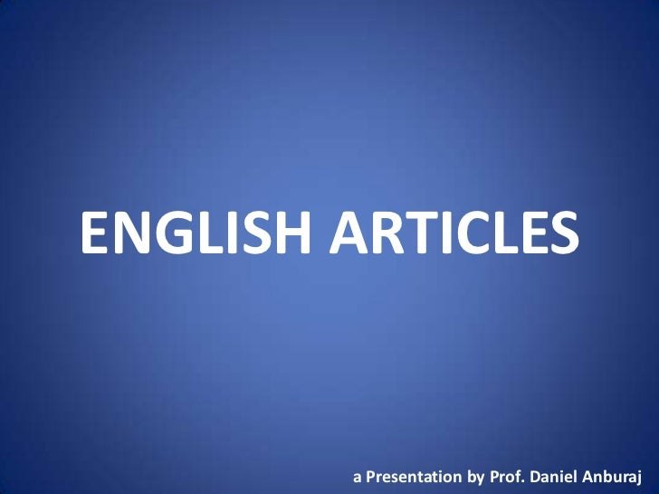 ENGLISH ARTICLES        a Presentation by Prof. Daniel Anburaj