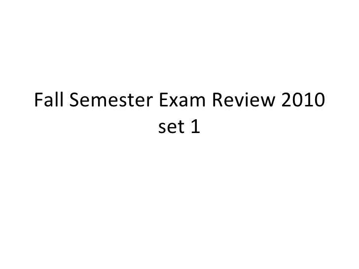 Fall Semester Exam Review 2010 set 1
