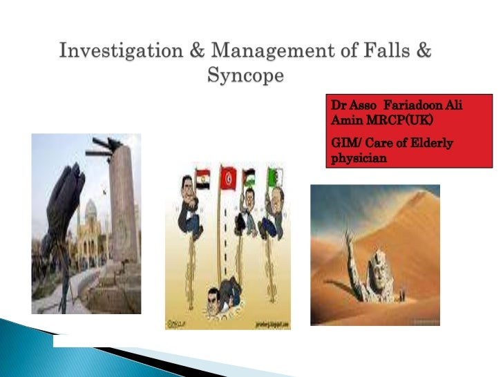 Investigation & Management of Falls & Syncope<br />Dr Asso  Fariadoon Ali Amin MRCP(UK)<br />GIM/ Care of Elderly physicia...