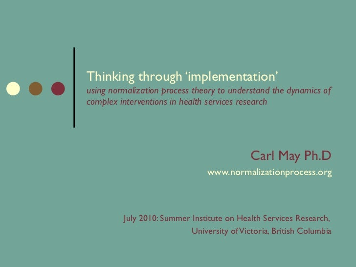Thinking through 'implementation'  using normalization process theory to understand the dynamics of complex interventions ...